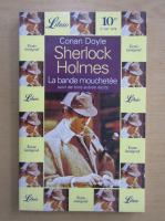 Anticariat: Arthur Conan Doyle - Sherlock Holmes. La Bande Mouchetee