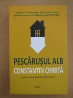 Anticariat: Constantin Chirita - Pescarusul alb