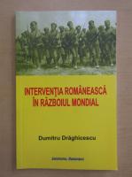 Dumitru Draghicescu - Interventia romaneasca in Razboiul Mondial