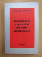 Anticariat: Gheorghe Onisoru - Instaurarea regimului comunist in Romania