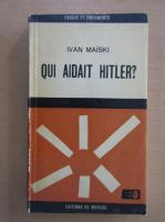 Anticariat: I. Maiski - Qui Adait Hitler?