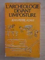 Jean Pierre Adam - L'archeologie devant l'imposture