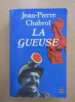 Anticariat: Jean Pierre Chabrol - La gueuse