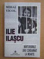 Mihai Vicol - Ilie Ilascu, marturisirile unui condamnat la moarte