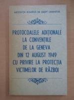 Anticariat: Protocoalele aditionale la conventiile de la Geneva din 12 august 1949 cu privire la protectia victimelor de razboi