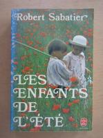 Anticariat: Robert Sabatier - Les enfants de l'ete