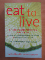 Anticariat: Sue Radd - Eat to Live
