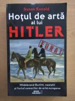 Anticariat: Susan Ronald - Hotul de arta al lui Hitler