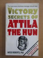 Anticariat: Wess Roberts - Victory Secrets of Attila the Hun