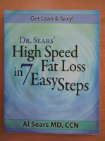Anticariat: Al Sears - Dr. Sears' High Speed Fat Loss in 7 Easy Steps