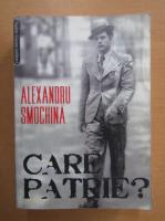 Anticariat: Alexandru Smochina - Care patrie?