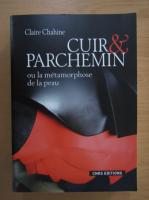 Anticariat: Claire Chahine - Cuir et Parchemin ou la metamorphose de la peau