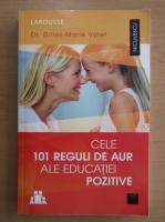 Anticariat: Gilles Marie Valet - Cele 101 reguli de aur ale educatiei pozitive