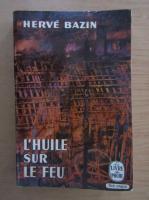 Anticariat: Herve Bazin - L'huile sur le feu