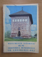 Anticariat: Ioan Satulu - Monumente istorice de pe teritoriul municipiului Gh. Gheorghiu-Dej