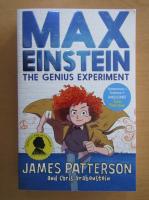 Anticariat: James Patterson - Max Einstein. The Genius Experiment