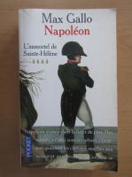 Max Gallo - Napoleon. L'immortel de Sainte Helene