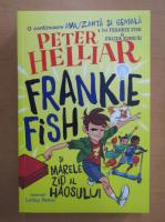 Anticariat: Peter Helliar - Frankie Fish si marele zid al haosului