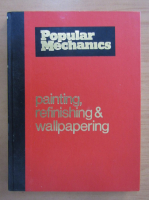 Richard V. Nunn - Popular Mechanics. Complete guide to painting, refinishing, and wallpapering