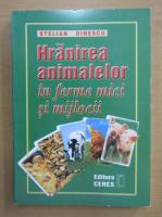 Anticariat: Stelian Dinescu - Hranirea animalelor in ferme mici si mijlocii