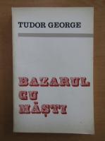 Anticariat: Tudor George - Bazarul cu masti