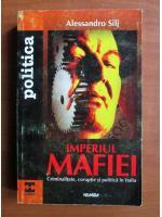Anticariat: Alessandro Silj - Imperiul mafiei. Criminalitate, coruptie si politica in Italia