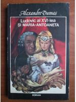 Anticariat: Alexandre Dumas - Ludovic al XVI-lea si Maria Antoaneta