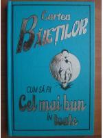Anticariat: Cartea baietilor. Cum sa fii cel mai bun in toate