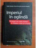 Anticariat: Didier Chaudet, Florent Parmentier, Benoit Pelopidas - Imperiul in oglinda. Strategii de mare putere in Statele Unite si Rusia