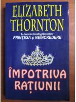 Anticariat: Elizabeth Thornton - Impotriva ratiunii