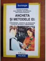Anticariat: Francois de Singly - Ancheta si metodele ei. Chestionarul, interviul de producere a datelor, interviul comprehensiv