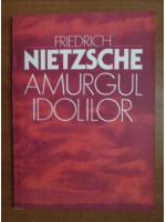 Anticariat: Friedrich Nietzsche - Amurgul idolilor