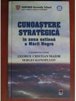 Anticariat: George Cristian Maior, Sergei Konoplyov - Cunoastere strategica in zona exstinsa a Marii Negre