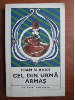Anticariat: Ioan Slavici - Cel din urma armas
