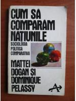Anticariat: Mattei Bogdan - Cum sa comparam natiunile. Sociologia politica comparativa