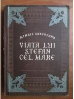Anticariat: Mihail Sadoveanu - Viata lui Stefan cel Mare