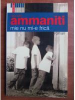 Niccolo Ammaniti - Mie nu mi-e frica