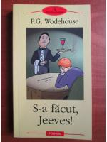 P. G. Wodehouse - S-a facut, Jeeves!