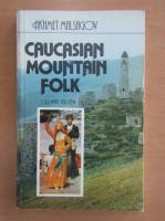 Anticariat: Akhmet Malsagov - Caucasian Mountain Folk