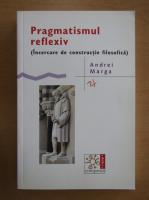 Anticariat: Andrei Marga - Pragmatismul reflexiv
