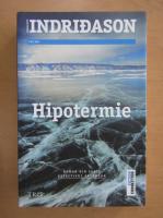 Anticariat: Arnaldur Indridason - Hipotermie