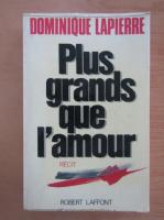 Dominique Lapierre - Plus grands que l'amour