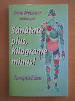 Anticariat: Irina Meissner - Sanatate plus, kilograme minus!