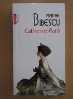 Anticariat: Martha Bibescu - Catherine-Paris (Top 10+)