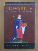 Anticariat: Michael Hicks - Edward V. The Prince in the Tower