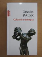 Octavian Paler - Calomnii mitologice (Top 10+)