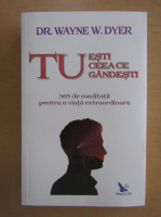 Wayne W. Dyer - Tu esti ceea ce gandesti