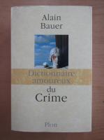 Alain Bauer - Dictionnaire amoureux du Crime