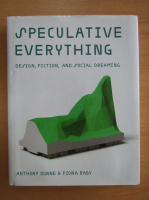 Anthony Dunne - Speculative Everything