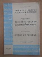 Constantin Bugeanu, Radu Gheciu, Silvian Georgescu - Formele simple ale muzicii simfonice. Concerto grosso si concertul instrumental. Muzica cu program